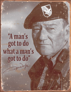 Tin Signs John Wayne Mans Gotta Do